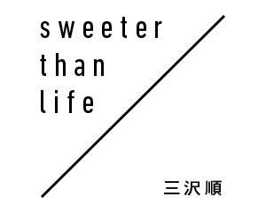 sweeter than life